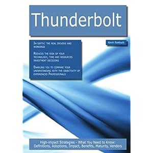 【クリックで詳細表示】Thunderbolt: High-Impact Strategies - What You Need to Know, Definitions, Adoptions, Impact, Benefits, Maturity, Vendors: Kevin Roebuck: 洋書