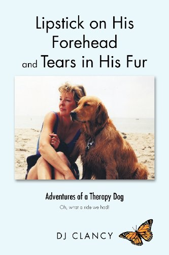 Lipstick on His Forehead and Tears in His Fur: Adventures of a Therapy Dog