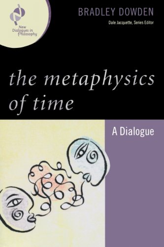 The Metaphysics of Time: A Dialogue (New Dialogues in...