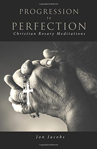 Progression to Perfection: Christian Rosary Meditations