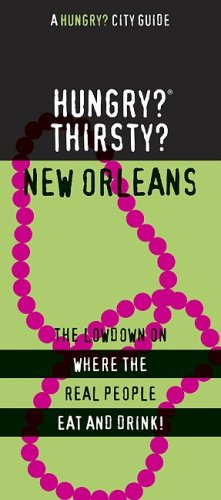Hungry? Thirsty? New Orleans: The Lowdown On Where The Real People Eat And Drink! (Hungry? City Guide)