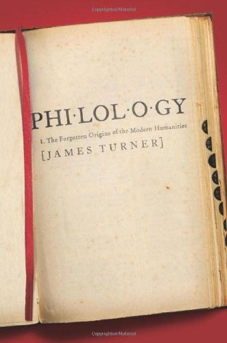 Philology: The Forgotten Origins of the Modern Humanities