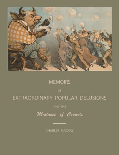 Extraordinary Popular Delusions and the Madness of Crowds: Charles MacKay: 9781578988082: Amazon.com: Books