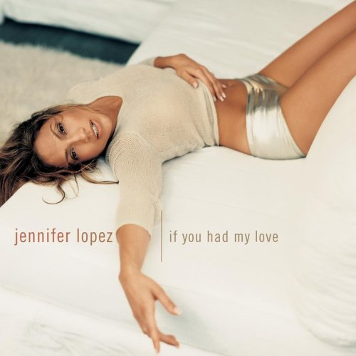 Jennifer Lopez - If You Had My Love (Single) - Zortam Music