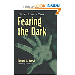 Fearing the Dark: The Val Lewton Career by Edmund G. Bansak and Robert Wise