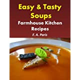 Easy & Tasty Soups: Farmhouse Kitchen Recipes (Cookbook Updated to include Tasty Slow Cooker Recipes)by F A Paris