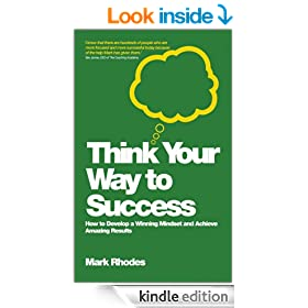 Think Your Way To Success: How to Develop a Winning Mindset and Achieve Amazing Results