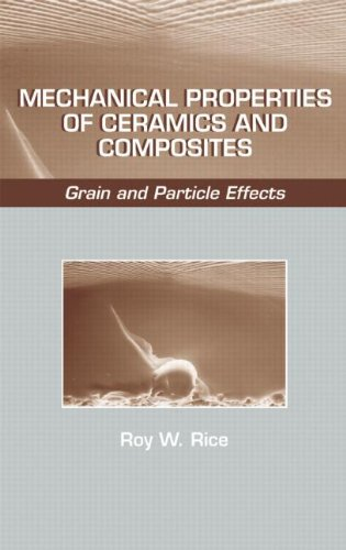 Mechanical Properties of Ceramics and Composites: Grain And Particle Effects (Materials Engineering), by Roy W. Rice