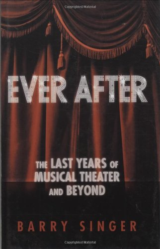 Ever After: The Last Years of Musical Theater and Beyond, Barry Singer