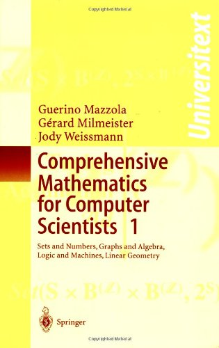 Comprehensive Mathematics for Computer Scientists 1: Sets and Numbers, Graphs and Algebra, Logic and Machines, Linear Geometry
