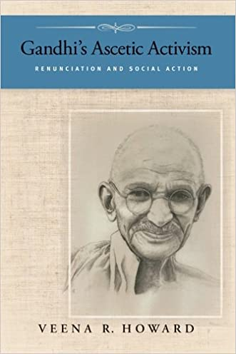 Gandhi's Ascetic Activism: Renunciation and Social Action written by Veena R. Howard