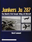 img - for [(Junkers Ju 287: The World's First Swept-Wing Jet Aircraft)] [Author: Horst Lommel] published on (February, 2005) book / textbook / text book