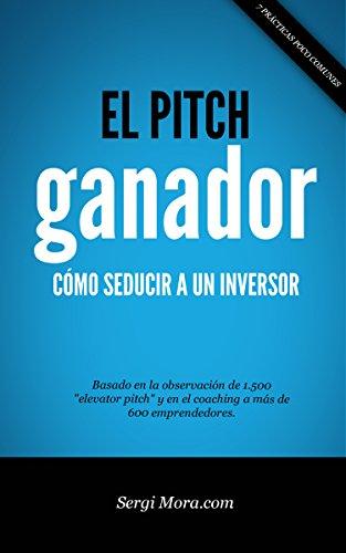 El Pitch Ganador: Cómo seducir a un inversor con tu presentación o elevator pitch