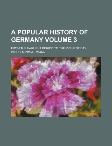 A popular history of Germany Volume 3; from the earliest period to the present day