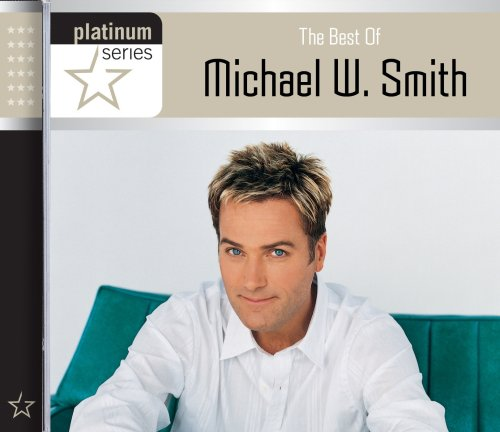 Michael W. Smith - The Best of Michael W. Smith: Platinum Series - Zortam Music