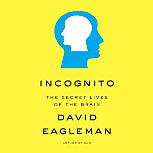 Incognito: The Secret Lives of the Brain | [David Eagleman]