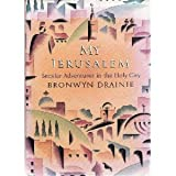 MY JERUSALEM: Secular Adventures in the Holy City ~ Bronwyn Drainie