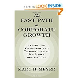 The Fast Path to Corporate Growth: Leveraging Knowledge and Technologies to New Market Applications Marc H. Meyer