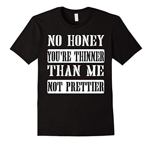mens-no-honey-youre-thinner-than-me-not-prettier-t-shirt-3xl-black