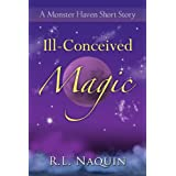 Ill-Conceived Magic: A Monster Haven Short Story ~ R.L. Naquin