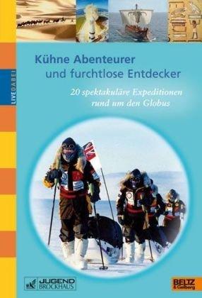 kuhne-abenteurer-und-furchtlose-entdecker-20-spektakulare-expeditionen-rund-um-den-globus