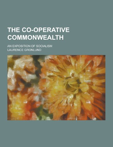 The Co-Operative Commonwealth; An Exposition of Socialism