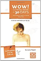 Wow! Glowing Bride in 30 Days.: Bridal Beauty, Health & Staying Stress Free in the Last Month Before Your Wedding Day