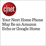 Your Next Home Phone May Be an Amazon Echo or Google Home | Ry Crist