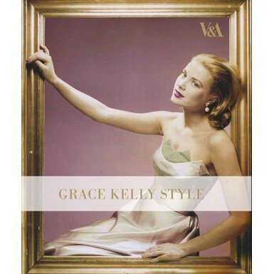 Grace Kelly Style: Fashion for Hollywood''s Princess