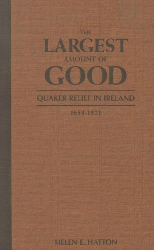 The Largest Amount of Good: Quaker Relief in Ireland, 1654-1921