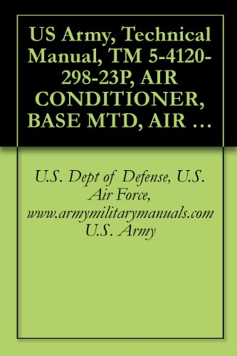 Us Army, Technical Manual, Tm 5-4120-298-23P, Air Conditioner, Base Mtd, Air Cooled, Electric Mot Driven; 120/208 V, 3 Phase, 50/60 Hz; 18,000 Btu/Hr, ... (4120-00-230-2772), (Ng), Military Manuals