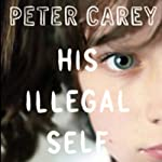 His Illegal Self | Peter Carey