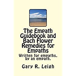 The Empath Guidebook and Bach Flower Remedies for Empaths: A guide written for empaths, by an empath, for the new and advanced Empath.