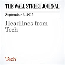 Headlines from Tech (       UNABRIDGED) by  The Wall Street Journal Narrated by Alexander Quincy