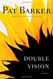 Double Vision: A Novel (0312424108) by Pat Barker
