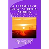 A Treasure of Great Spiritual Stories: Spirituality in Everyday Living (Spirituality Series) ~ Dr. Sukhraj S. Dhillon