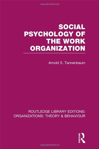 Social Psychology of the Work Organization (RLE: Organizations) (Routledge Library Editions: Organizations)