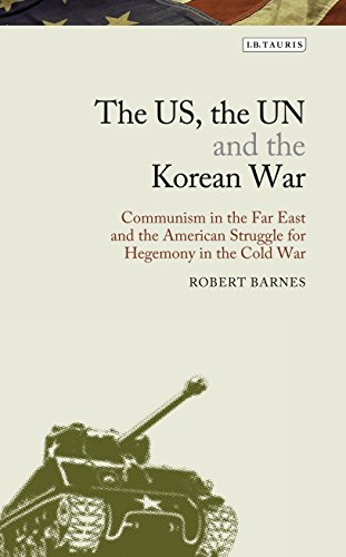 The US, the UN and the Korean War: Communism in the Far East and the American Struggle for Hegemony in America's Cold War (Library of Modern American History)