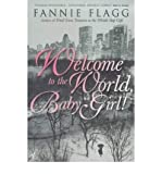 Welcome to the World, Baby Girl!: A Novel (0099292130) by Fannie Flagg