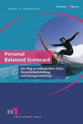 Rampersad Hubert K., Personal Balanced Scorecard. Der Weg zu individuellem Glück, Persönlichkeitsbildung und Managementerfolg.