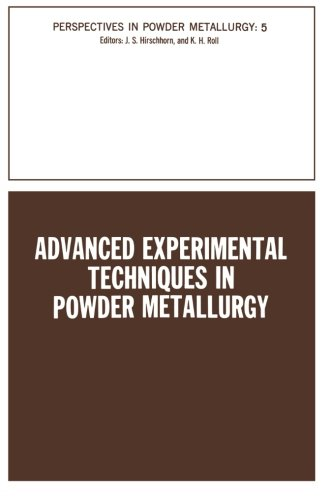 Advanced Experimental Techniques In Powder Metallurgy: Based On A Symposium On Advanced Experimental Techniques In Powder Metallurgy Sponsored By The ... In Powder Metallurgy) (Volume 5)