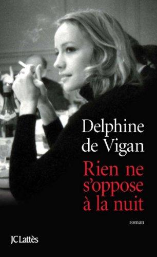Delphine de Vigan - Rien ne s'oppose à la nuit (Littérature française)