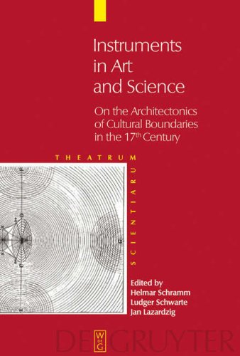 Instruments In Art And Science: On The Architectonics Of Cultural Boundaries In The 17Th Century (Theatrum Scientiarum: English Edition)
