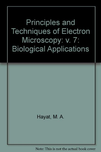Principles And Techniques Of Electron Microscopy: V. 7: Biological Applications