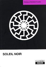Soleil noir : Cultes aryens, nazisme ésotérique et politiques de l\'identité par Nicholas Goodrick-Clarke