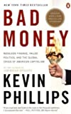 Bad Money: Reckless Finance, Failed Politics, and the Global Crisis ofAmerican Capitalism (0143114808) by Phillips, Kevin