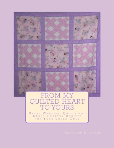 From My Quilted Heart To Yours: Heart Warming Quilts And Heart Healthy Recipes For Your Loved Ones (Volume 1) front-145636