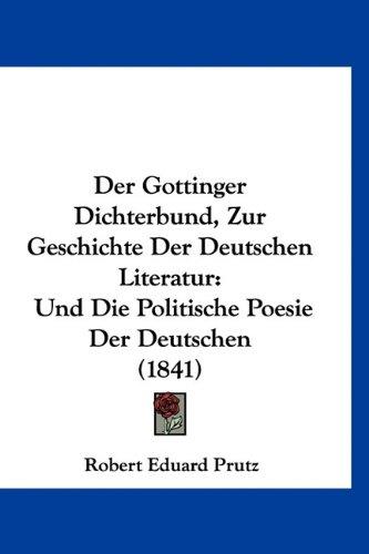 Der Gottinger Dichterbund, Zur Geschichte Der Deutschen Literatur: Und Die Politische Poesie Der Deutschen (1841)
