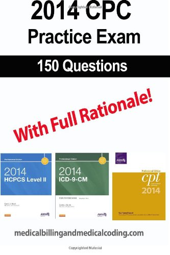 Cpc Practice Exam 2014: Includes 150 Practice Questions, Answers With Full Rationale, Exam Study Guide And The Official Proctor-To-Examinee Instructions