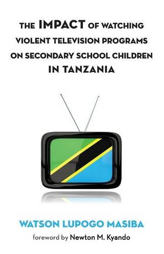 The Impact of Watching Violent Television Programs on Secondary School Children in Tanzania